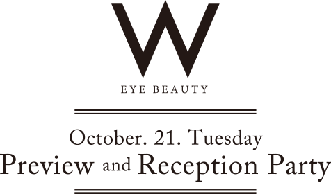 W EYE BEAUTY October. 21. Tuesday Preview and Reception Party